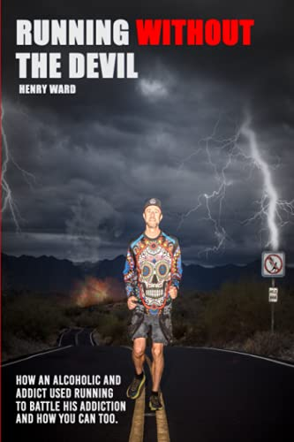 Running Without The Devil: How an alcoholic and addict used running to battle his addiction and how you can too.
