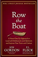 Row the Boat: A Never-Give-Up Approach to Lead with Enthusiasm and Optimism and Improve Your Team and Culture (Jon Gordon) Kindle Edition