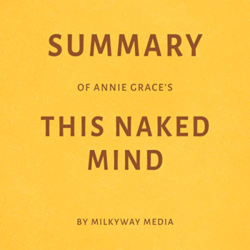 Summary of Annie Grace's This Naked Mind by Milkyway Media audiobook cover art