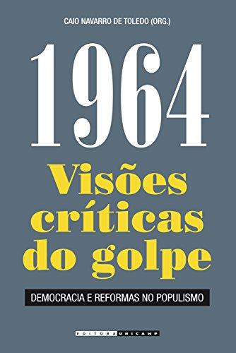 1964: Visões Críticas do Golpe - Democracia e Reformas no Populismo