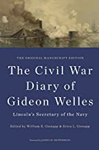 The Civil War Diary of Gideon Welles, Lincoln's Secretary of the Navy: The Original Manuscript Edition (The Knox College Lincoln Studies Center)