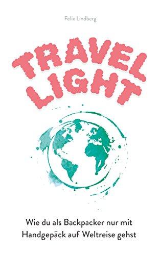 Travel Light: Wie du als Backpacker nur mit Handgepäck auf Weltreise gehst