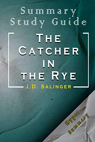 Summary Study Guide The Catcher in the Rye: J.D. Salinger Hyper Summary