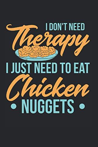 I Dont Need Therapy I Just Need To Eat Chicken Nuggets: Chicken Nugget & Nug Lover Notizbuch 6x9 Hähnchen Geschenk Für Hühnchen