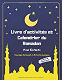 Livre d'activités et Calendrier du Ramadan Pour Enfants: Coloriage, Artisanat et Activités Ludiques