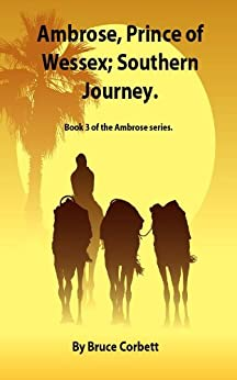 Ambrose, Prince of Wessex; Southern Journey. (Ambrose series Book 3) by [Bruce Corbett]
