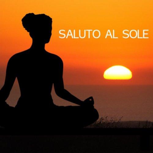 Saluto al Sole: Yoga e Musica Rilassante New Age e di Pianoforte per Hatha Yoga, Meditazione Yoga, Posizioni Yoga e Yoga Esercizi