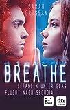 Breathe - Gefangen unter Glas / Flucht nach Sequoia: Roman (German Edition)...