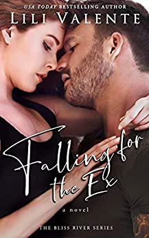Falling for the Ex: A Small Town Enemies-to-Lovers Romance (Bliss River Book 2) by [Lili Valente]