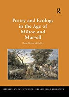 Poetry and Ecology in the Age of Milton and Marvell (Literary and Scientific Cultures of Early Modernity)