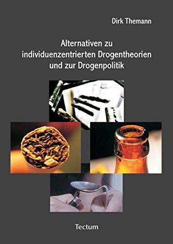 Alternativen zu individuenzentrierten Drogentheorien und zur Drogenpolitik