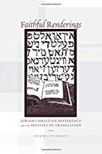 Faithful Renderings: Jewish-Christian Difference and the Politics of Translation (Afterlives of the Bible)