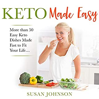 Keto Made Easy: More than 50 Easy Keto Dishes Made Fast to Fit Your Life....                   By:                                                                                                                                 Susan Johnson                               Narrated by:                                                                                                                                 Adriana Paula                      Length: 3 hrs and 18 mins     50 ratings     Overall 5.0