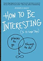 How to Be Interesting: In 10 Simple Steps