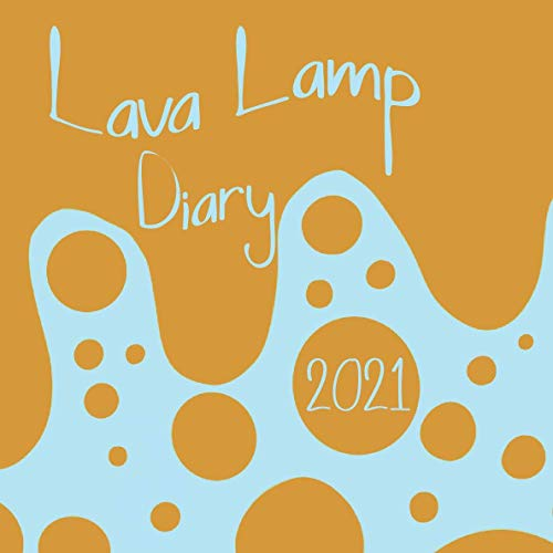 Lava Lamp Diary: Page Per Week Planner (2021 Planners)