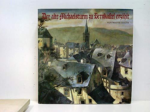 Der alte Michaelsturm zu Bernkastel erzählt Eine romantische Geschichte von Bernkastel, seinem Kirchturm und seinem Wein