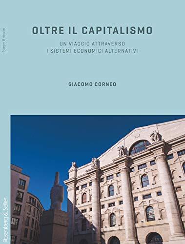 Oltre il capitalismo. Un viaggio attraverso i sistemi economici alternativi