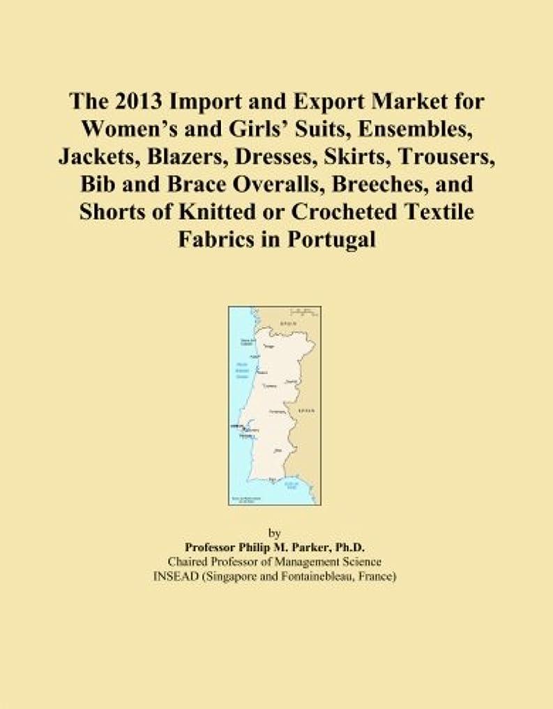 そっと作業形式The 2013 Import and Export Market for Women's and Girls' Suits, Ensembles, Jackets, Blazers, Dresses, Skirts, Trousers, Bib and Brace Overalls, Breeches, and Shorts of Knitted or Crocheted Textile Fabrics in Portugal