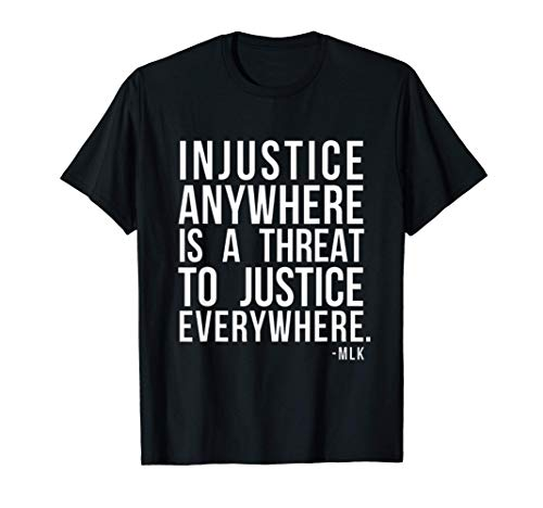 Injustice anywhere is a threat to justice everywhere FRONT T-Shirt