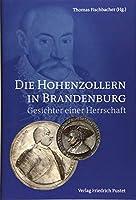 Die Hohenzollern in Brandenburg: Gesichter einer Herrschaft