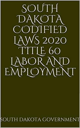 South Dakota Codified Laws 2020 Title 60 Labor and Employment (English Edition)