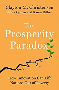 The Prosperity Paradox  How Innovation Can Lift Nations Out of Poverty
