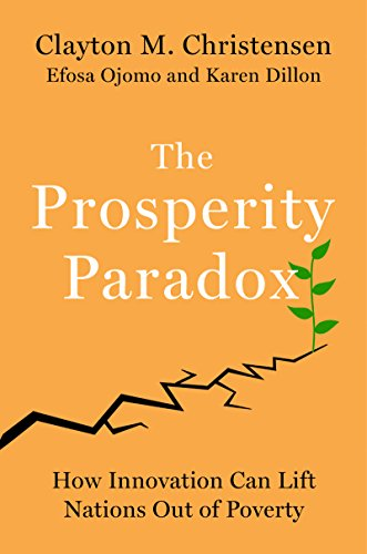 The Prosperity Paradox: How Innovation Can Lift Nations Out of Poverty (Harper Business)