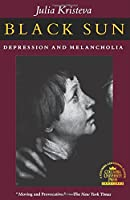 Black Sun: Depression and Melancholia (European Perspectives: a Series in Social Thought & Cultural Ctiticism)