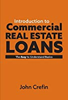 Introduction to Commercial Real Estate Loans: The Easy to Understand Basics