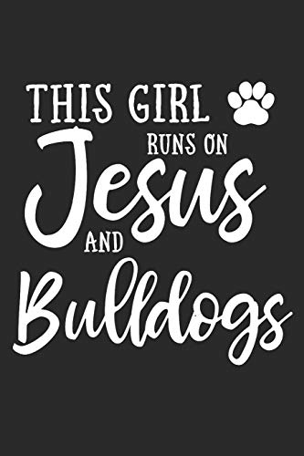 This Girl Runs On Jesus And Bulldogs: 6x9 Ruled Notebook, Journal, Daily Diary, Organizer, Planner