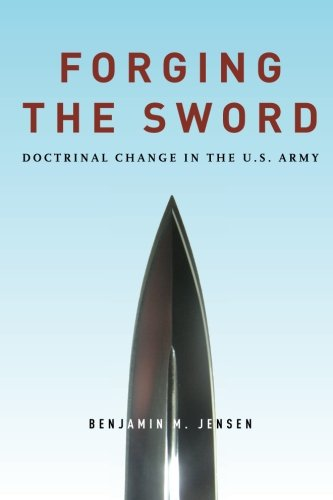 Forging the Sword: Doctrinal Change in the U.S. Army