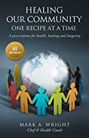 Healing Our Community One recipe at a time: A Prescription For Health Healing and Longevity