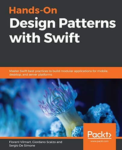 Hands-On Design Patterns with Swift: Master Swift best practices to build modular applications for mobile, desktop, and server platforms (English Edition)