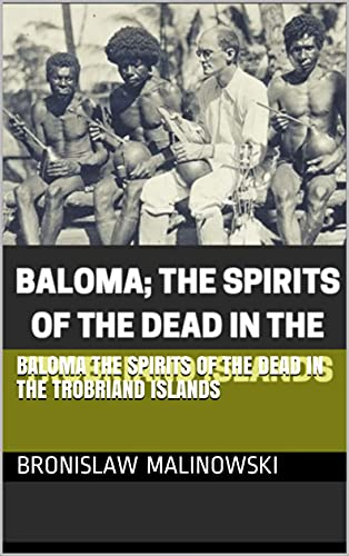 BALOMA THE SPIRITS OF THE DEAD IN THE TROBRIAND ISLANDS (English Edition)