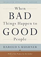 When Bad Things Happen to Good People: Twentieth Anniversary Edition, with a New Preface by the Author by Harold S. Kushner(2001-09-04)