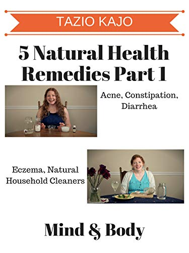 5 Natural Health Remedies Part 1