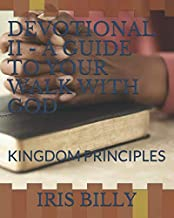 DEVOTIONAL II - A GUIDE TO YOUR WALK WITH GOD: KINGDOM PRINCIPLES (DEVOTIONALS)
