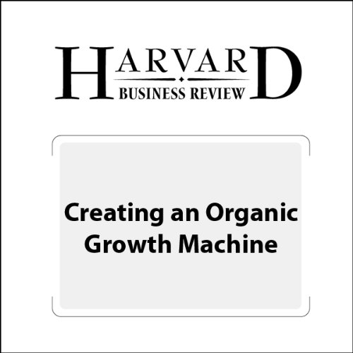 Creating an Organic Growth Machine (Harvard Business Review) audiobook cover art