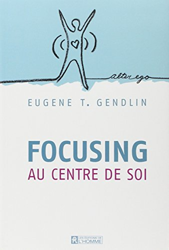 FOCUSING AU CENTRE DE SOI (Alter ego)