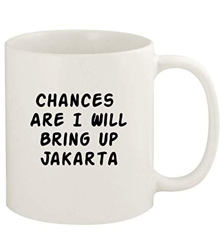 Chances Are I Will Bring Up JAKARTA - 11oz Ceramic White Coffee Mug Cup, White