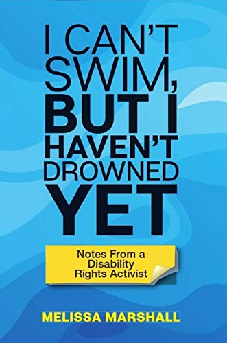 I Can't Swim, But I Haven't Drowned Yet Notes From a Disability Rights Activist (English Edition)