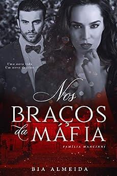 Nos Braços da Máfia (Família Mancinni Livro 1) por [Bia Almeida, La Capas]