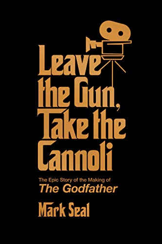 Leave the Gun, Take the Cannoli: The Epic Story of the Making of The Godfather (English Edition)