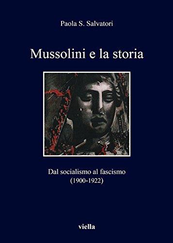 Mussolini e la storia: Dal socialismo al fascismo (1900-1922)