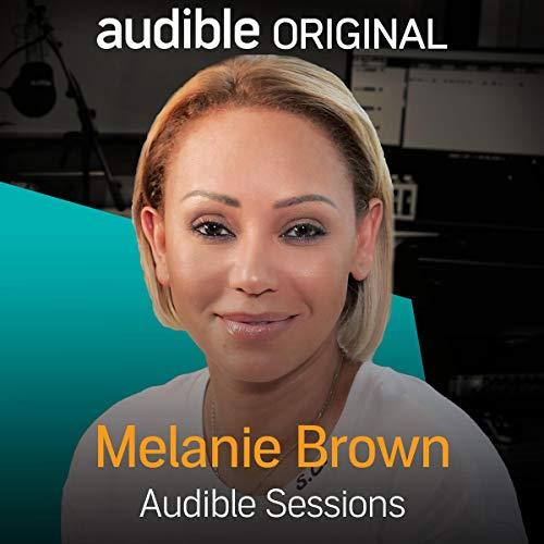 Melanie Brown     Audible Sessions: FREE Exclusive Interview              By:                                                                                                                                 Robin Morgan-Bentley                               Narrated by:                                                                                                                                 Melanie Brown                      Length: 14 mins     7 ratings     Overall 3.6