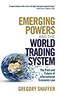 Emerging Powers and the World Trading System: The Past and Future of International Economic Law