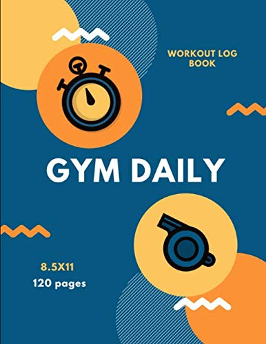 gym daily workout log book 8.5x11: This training log book, for fitness journal, weight lifting, daily planner, personal trainer, exercise, ... beginners, teens, size 8.5x11 in. 120 pages