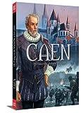 Caen, Tome 2 - De François de Malherbe à nos jours : De 1559 à aujourd'hui