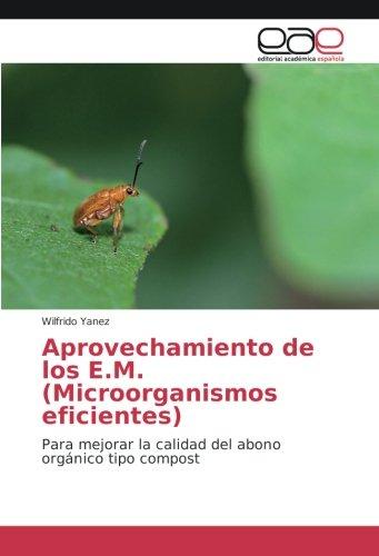 Aprovechamiento de los E.M. (Microorganismos eficientes): Para mejorar la calidad del abono orgánico tipo compost