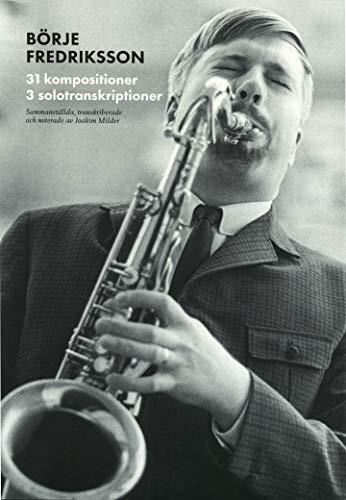 Svenska jazzkompositörer : Börje Fredriksson - 31 kompositioner, 3 solotranskirptioner